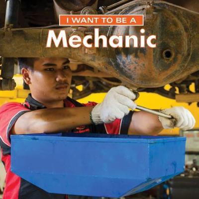 I Want to Be a Mechanic - I Want to Be (Hardback)