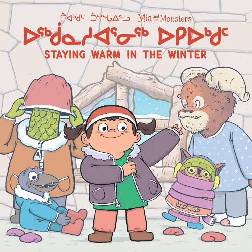 Mia and the Monsters: Staying Warm in the Winter (English/Inuktitut) - Mia and the Monsters (Paperback)