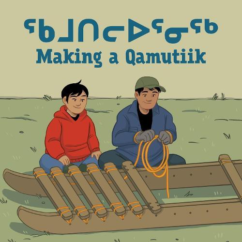 Making a Qamutiik (Inuktitut/English) - Arvaaq Books (Paperback)
