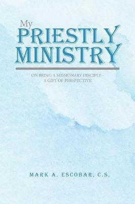 My Priestly Ministry: On Being a Missionary Disciple - A Gift of Perspective (Paperback)