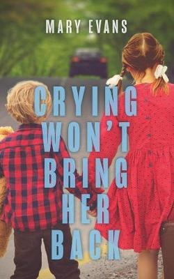Crying Won't Bring Her Back (Paperback)