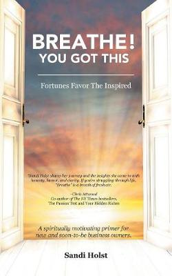 Breathe! You Got This!: Fortunes Favor the Inspired (Paperback)
