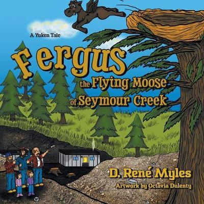 Fergus the Flying Moose of Seymour Creek: A Yukon Tale (Paperback)