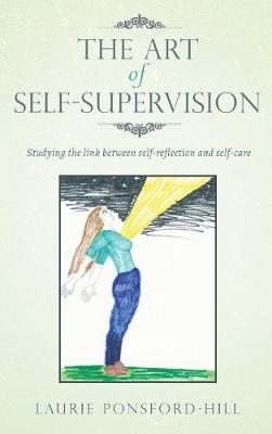 The Art of Self-Supervision: Studying the Link Between Self-Reflection and Self-Care (Hardback)