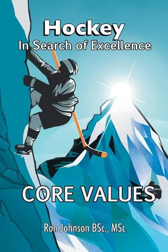 Hockey in Search of Excellence: Core Values (Paperback)