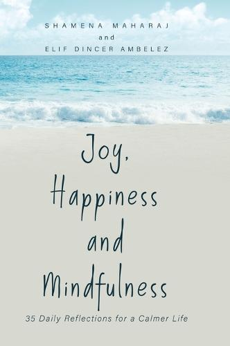 Joy, Happiness and Mindfulness: 35 Daily Reflections for a Calmer Life (Hardback)