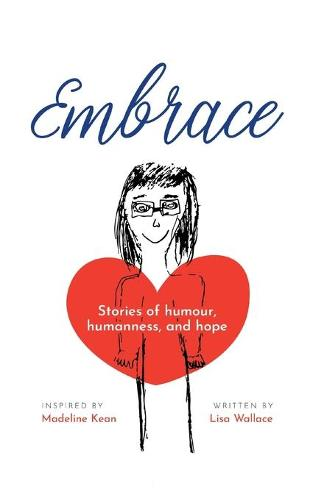 Embrace: Stories of humour, humanness and hope (Inspired by Madeline Kean) (Paperback)