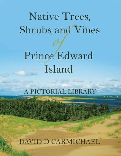 Native Trees, Shrubs and Vines of Prince Edward Island: A Pictorial Library (Paperback)