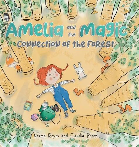 Amelia and the Magic Connection of the Forest: A Book About the Unity and Wisdom of the Forest (Hardback)