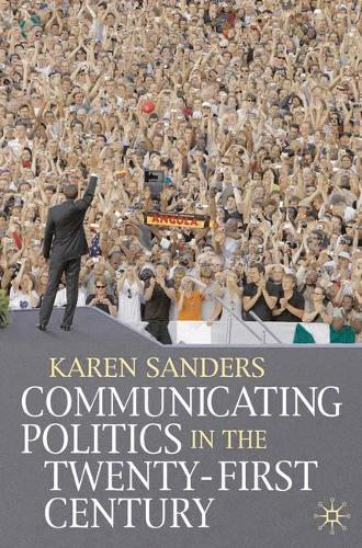 Communicating Politics in the Twenty-First Century (Paperback)