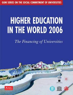 Higher Education in the World 2006: The Financing of Universities - GUNI Series on the Social Commitment of Universities (Paperback)