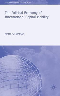 The Political Economy of International Capital Mobility - International Political Economy Series (Hardback)