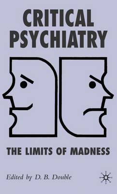 Critical Psychiatry: The Limits of Madness (Hardback)