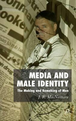 Media and Male Identity: The Making and Remaking of Men (Hardback)