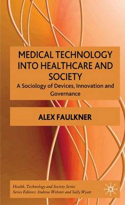 Medical Technology into Healthcare and Society: A Sociology of Devices, Innovation and Governance - Health, Technology and Society (Hardback)