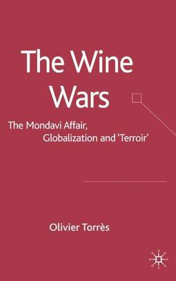 "The Wine Wars: The Mondavi Affair, Globalisation and ""Terroir"" (Hardback)"