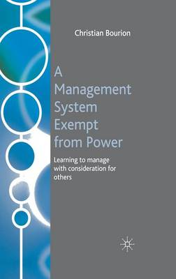 A Management System Exempt from Power: Learning to Manage with Consideration for Others (Hardback)