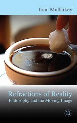 Refractions of Reality: Philosophy and the Moving Image (Hardback)