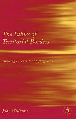 The Ethics of Territorial Borders: Drawing Lines in the Shifting Sand (Hardback)