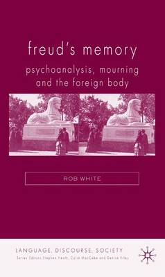 Freud's Memory: Psychoanalysis, Mourning and the Foreign Body - Language, Discourse, Society (Hardback)