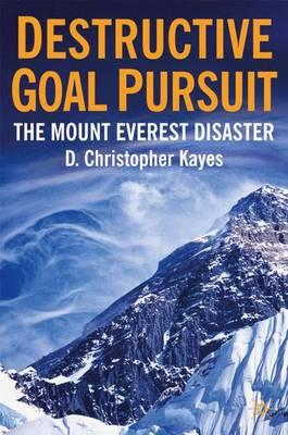 Destructive Goal Pursuit: The Mt. Everest Disaster (Hardback)