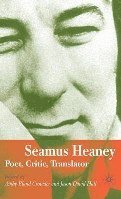 Seamus Heaney: Poet, Critic, Translator (Hardback)