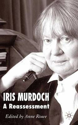 Iris Murdoch: A Reassessment (Hardback)