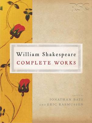 The RSC Shakespeare: The Complete Works: The Complete Works - The RSC Shakespeare (Hardback)