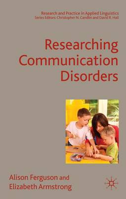 Researching Communication Disorders - Research and Practice in Applied Linguistics (Hardback)