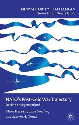 NATO's Post-Cold War Trajectory: Decline or Regeneration - New Security Challenges (Hardback)
