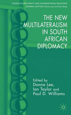 The New Multilateralism in South African Diplomacy - Studies in Diplomacy and International Relations (Hardback)