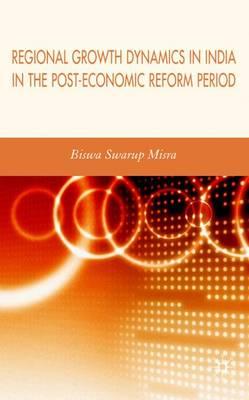 Regional Growth Dynamics in India in the Post-Economic Reform Period (Hardback)