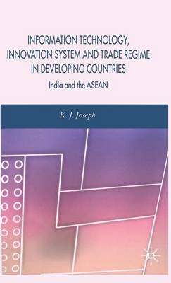 Information Technology, Innovation System and Trade Regime in Developing Countries: India and the ASEAN (Hardback)