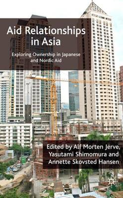 Aid Relationships in Asia: Exploring Ownership in Japanese and Nordic Aid (Hardback)