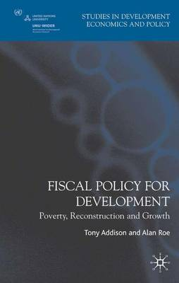 Fiscal Policy for Development: Poverty, Reconstruction and Growth - Studies in Development Economics and Policy (Paperback)