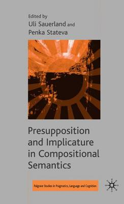 Presupposition and Implicature in Compositional Semantics - Palgrave Studies in Pragmatics, Language and Cognition (Hardback)