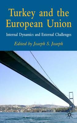 Turkey and the European Union: Internal Dynamics and External Challenges (Hardback)