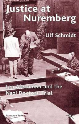 Justice at Nuremberg: Leo Alexander and the Nazi Doctors' Trial - St Antony's Series (Paperback)