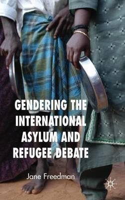 Gendering the International Asylum and Refugee Debate (Hardback)