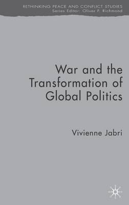 War and the Transformation of Global Politics - Rethinking Peace and Conflict Studies (Hardback)