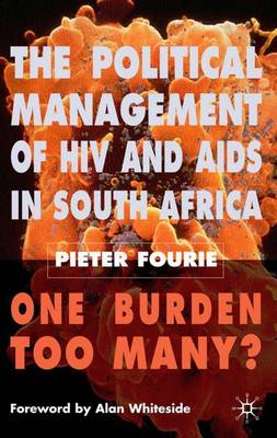The Political Management of HIV and AIDS in South Africa: One Burden Too Many? (Hardback)
