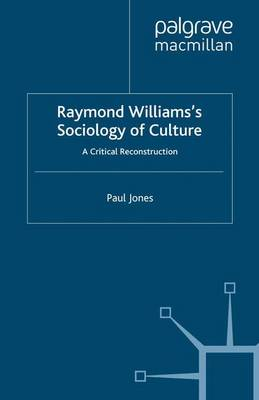 Raymond Williams's Sociology of Culture: A Critical Reconstruction (Paperback)