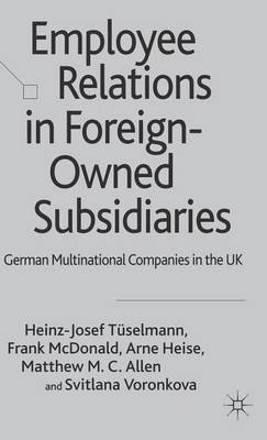Employee Relations in Foreign-Owned Subsidiaries: German Multinational Companies in the UK (Hardback)