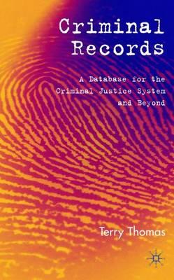 Criminal Records: A Database for the Criminal Justice System and Beyond (Hardback)