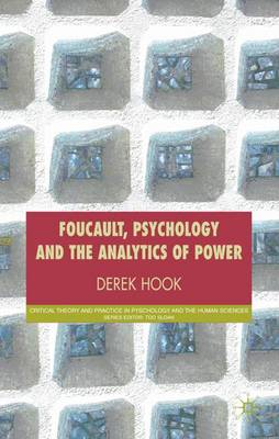 Foucault, Psychology and the Analytics of Power - Critical Theory and Practice in Psychology and the Human Sciences (Hardback)