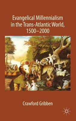 Evangelical Millennialism in the Trans-Atlantic World, 1500-2000 (Hardback)