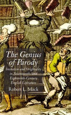 The Genius of Parody: Imitation and Originality in Seventeenth- and Eighteenth-Century English Literature (Hardback)