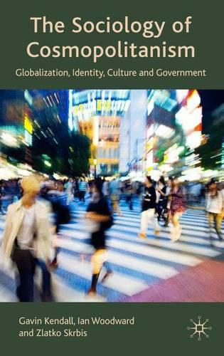 The Sociology of Cosmopolitanism: Globalization, Identity, Culture and Government (Hardback)