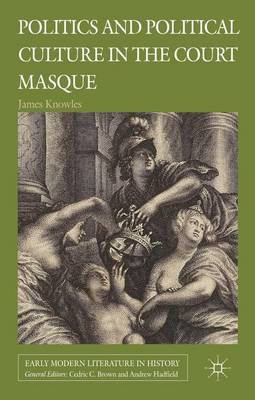 Politics and Political Culture in the Court Masque - Early Modern Literature in History (Hardback)