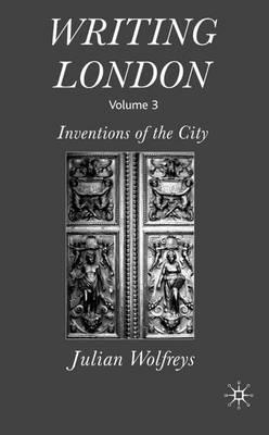 Writing London: Writing London Inventions of the City Volume 3 (Hardback)